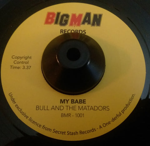 BULL AND THE MATADORS - MY BABE (BIG MAN) Mint Condition