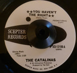 CATALINAS - YOU HAVEN'T THE RIGHT (SCEPTER W/D) Ex Condition