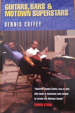 GUITARS, BARS AND MOTOWN SUPERSTARS - DENNIS COFFEY - New Condition
