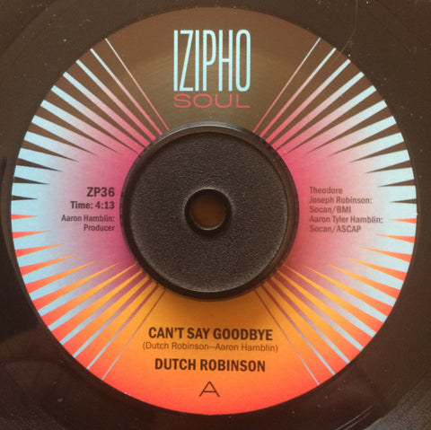 DUTCH ROBINSON - CAN'T SAY GOODBYE (IZIPHO) Mint Condition