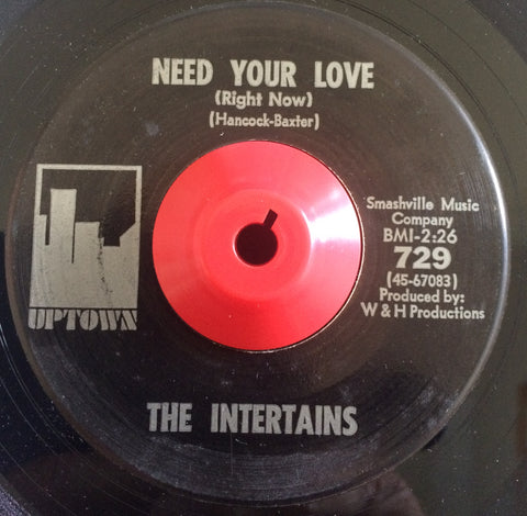 THE INTERTAINS - NEED YOUR LOVE (UPTOWN) Ex Condition