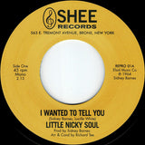 LITTLE NICKY SOUL - I WANTED TO TELL YOU b/w YOU SAID (REPRO) Mint Condition