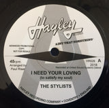 STYLISTS - I NEED YOUR LOVING (HAYLEY W/Demo) Mint Condition
