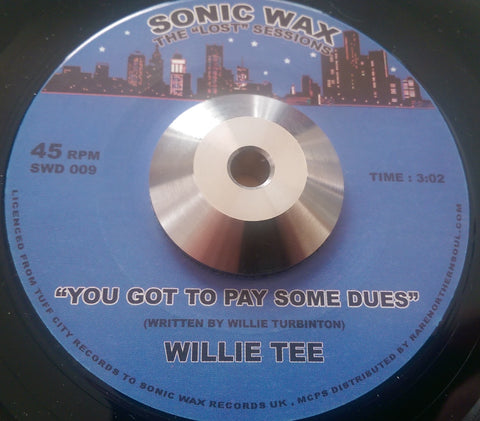 WILLIE TEE - YOU GOT TO PAY SOME DUES (SONIC WAX) Mint Condition