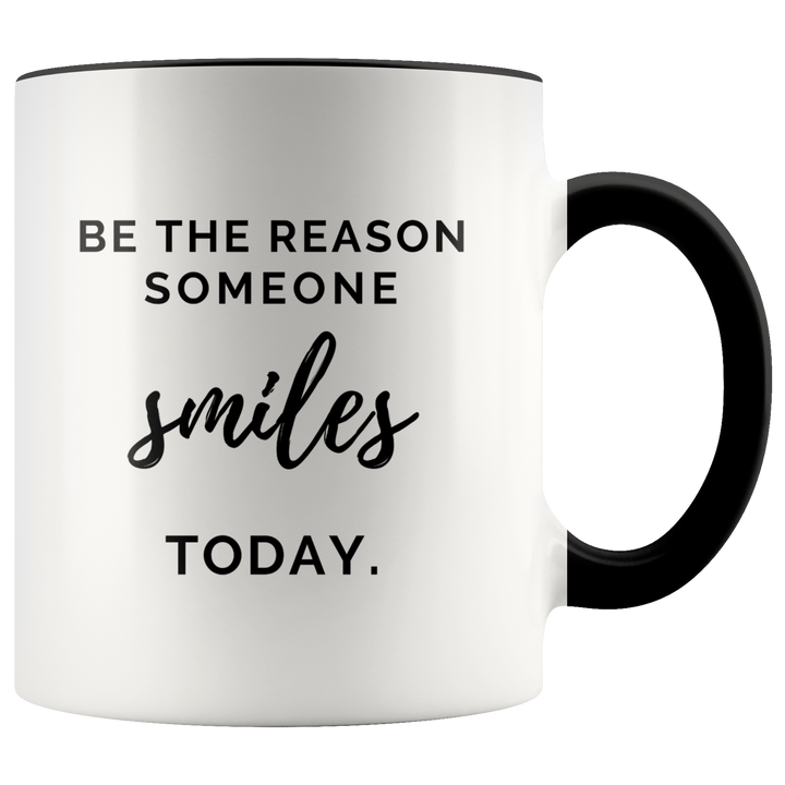 Be The Reason Someone Smiles Today - Mug