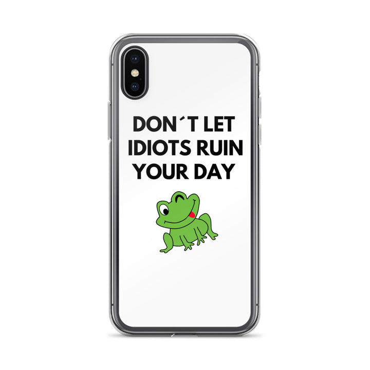 Don´t Let Idiots Ruin Your Day - iPhone Case