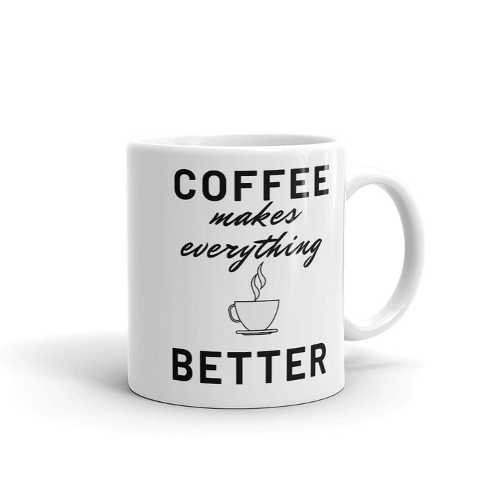 Coffee Makes Everything Better - Coffee Mug