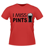 I MISS PINTS! Novelty Tshirt