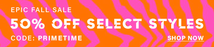 Epic Fall Sale 50% off select styles