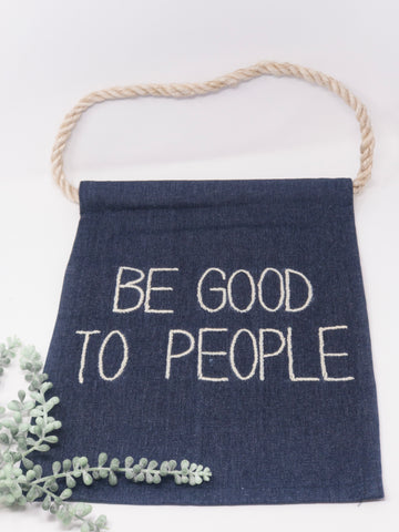Be Good To People Embroidered Banner