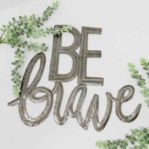 Be Brave Metal Art