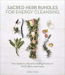 Sacred Herb Bundles for Energy Cleansing by Kiera Fogg
