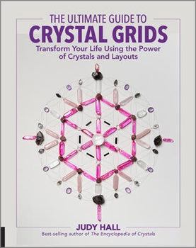 The Ultimate Guide to Crystal Grids by Judy Hall