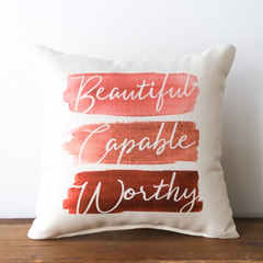 Beautiful, Capable, Worthy Pillow