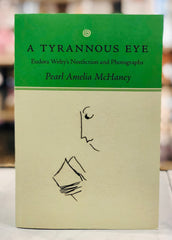A Tyrannous Eye: Eudora Welty's Nonfiction and Photographs