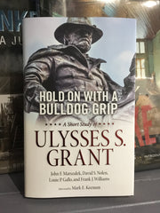 Hold on with a Bulldog Grip: A Short Study of Ulysses S. Grant
