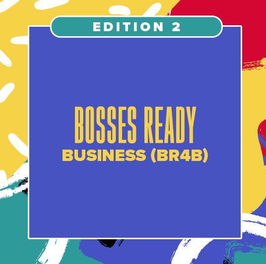 EDITION 2: BOSSES READY 4 BUSINESS (BR4B)