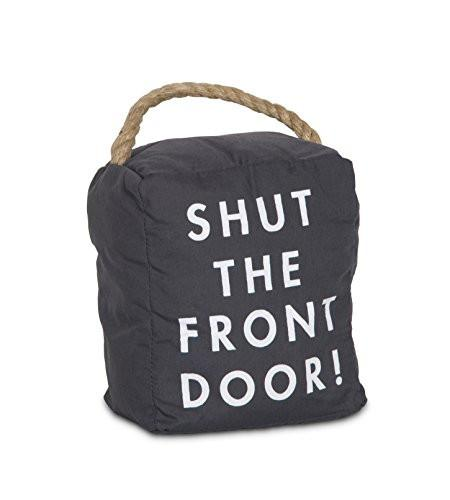 Pavilion Gift Company 72196 Shut The Front Door! Door Stopper, 5 x 6