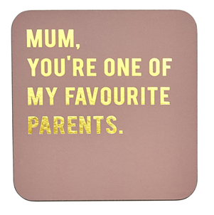 Mum you're one of my...Coaster