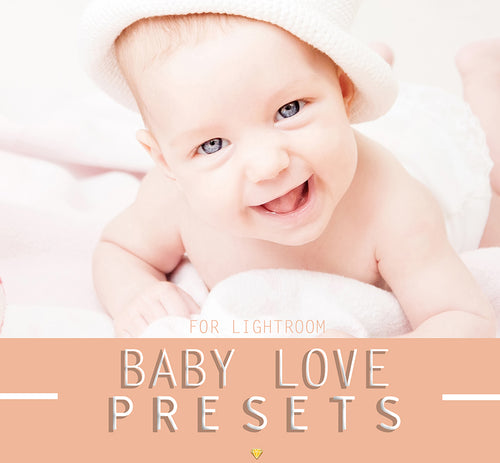 BABY LOVE ♢ LIGHTROOM PRESETS