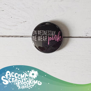 "Badge 1"" - On wednesday we wear pink"