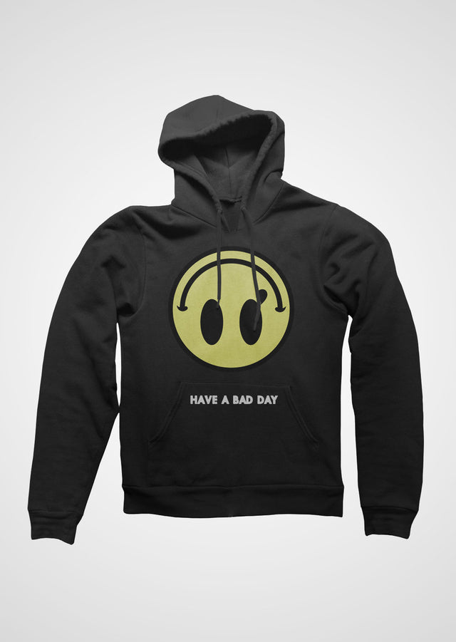 hAVE a BAD dAy HoOdie