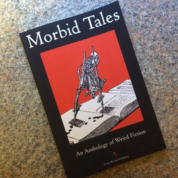 MORBID TALES: An Anthology of Weird Fiction Volume I