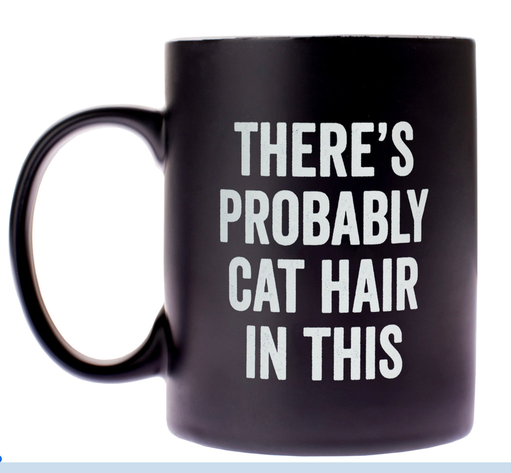 There's Probably Cat Hair in This Mug