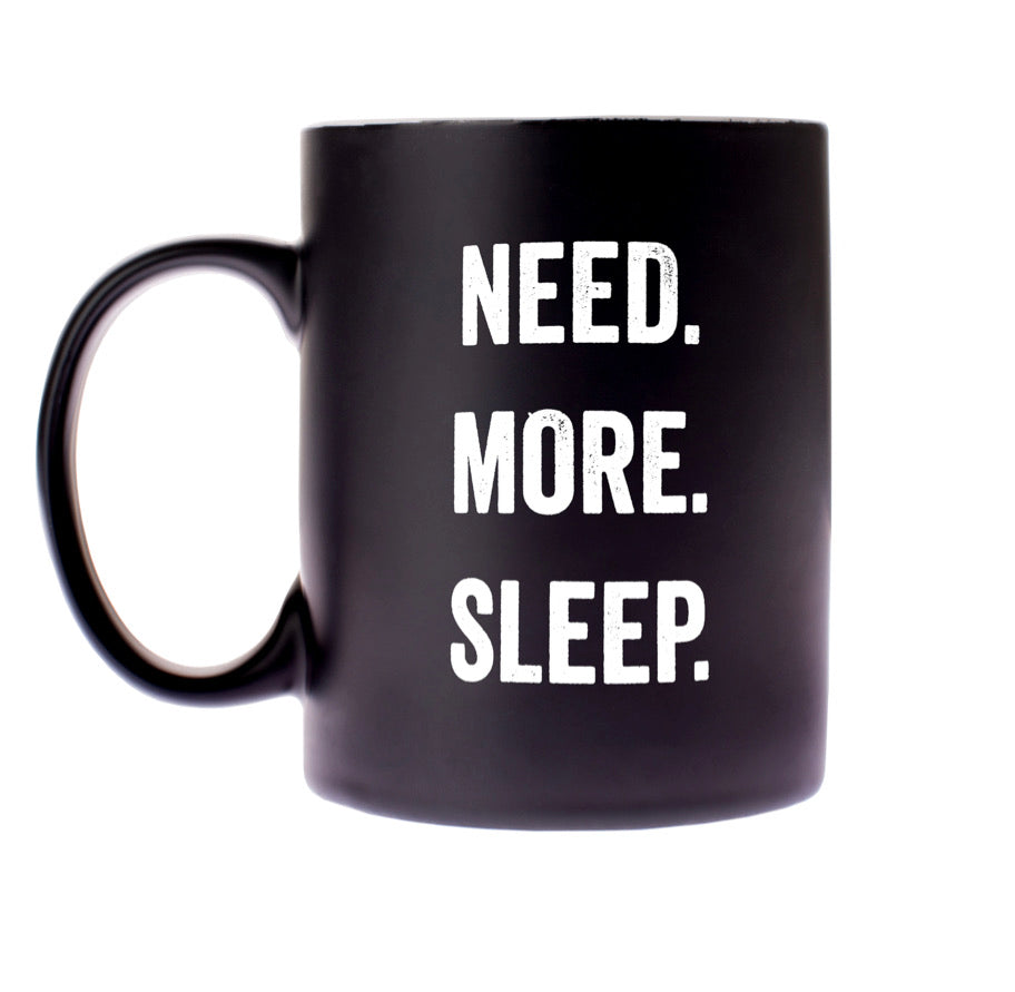 Need. More. Sleep. Mug