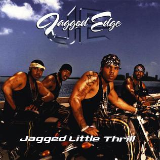 ARTIST:  Jagged Edge<br>CD  TITLE:  Jagged Little Thrill