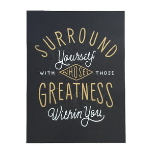 Surround Yourself with Those who see greatness within you (Gold Large Print)