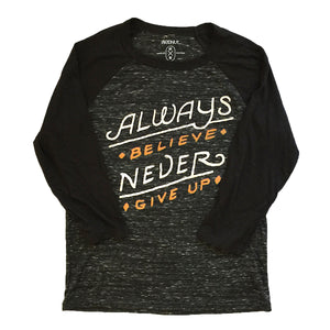 Raglan - Always Believe, Never Give Up (UNISEX)