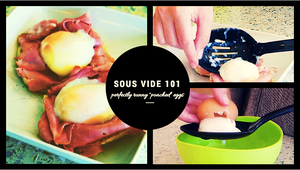 "Sous Vide 101: The Perfectly Runny ""Poached"" Egg"