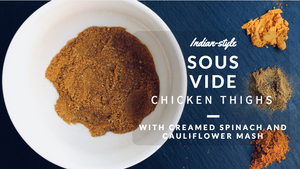 Indian-style Sous Vide Chicken Thighs and Creamed Spinach Over Cauliflower Mash