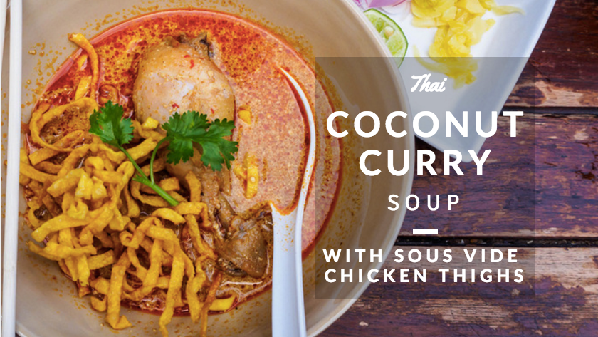 Thai Coconut Curry Soup with Sous Vide Chicken Thighs