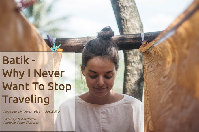 Batik – Why I never want to stop traveling