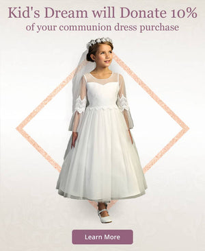Kids Dream will donate 10% of your communion dress purchase - Learn More