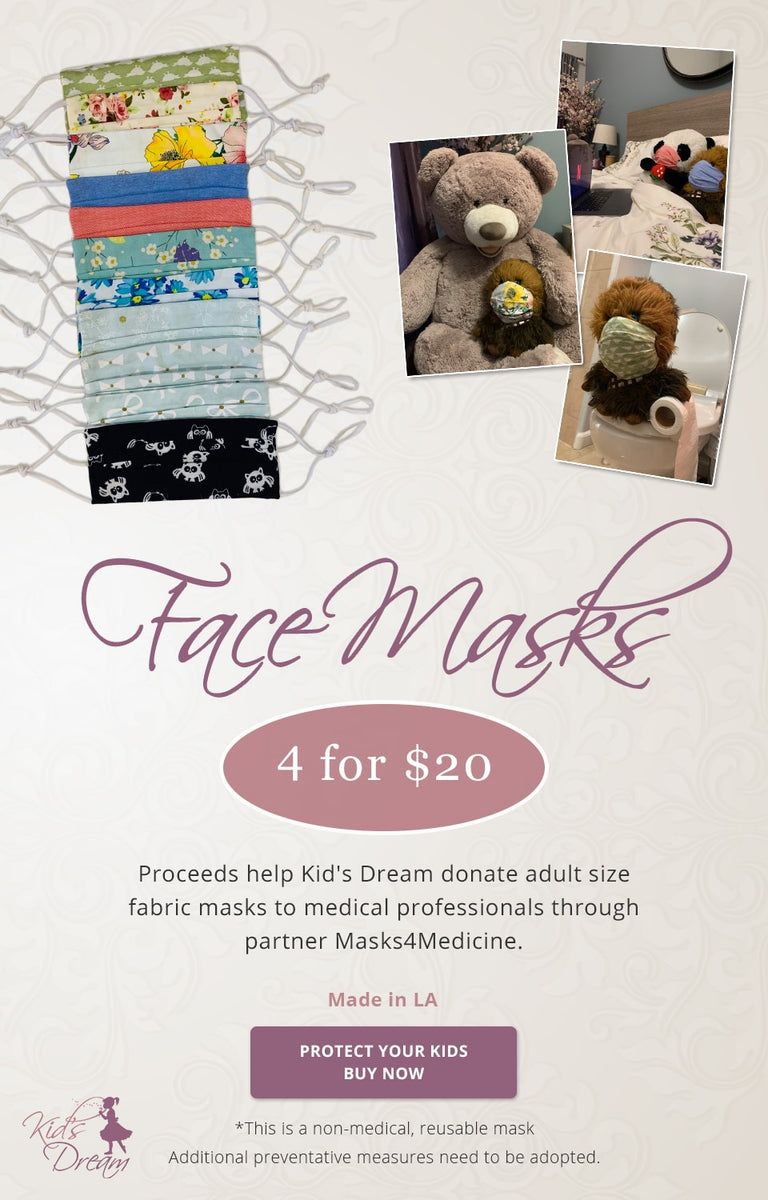Face Masks 4 for $20 - Proceed help Kid's Dream donate adult size fabric masks to medical professionals through partner Masks4Medicine Shop Now