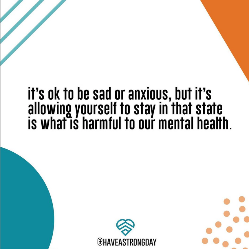 IT'S OK TO BE SAD OR ANXIOUS, BUT...