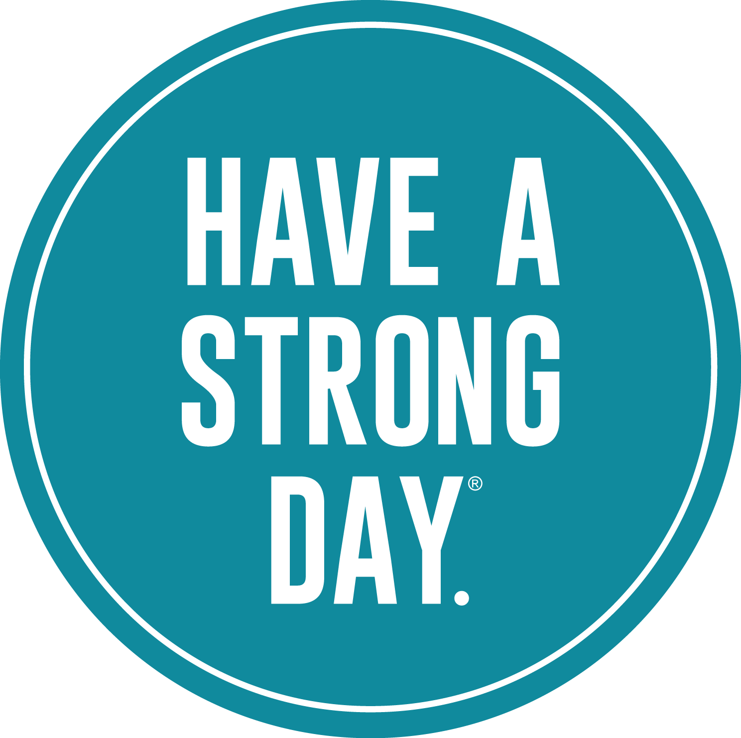 HAVE A STRONG DAY.