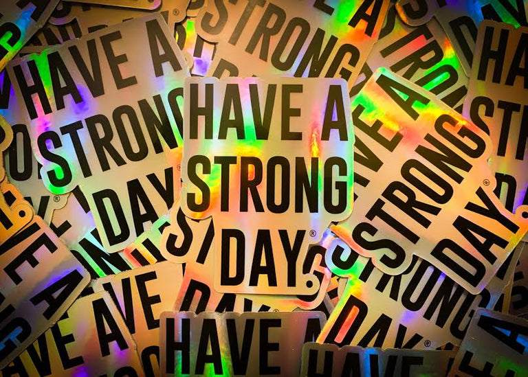 DIE CUT HOLOGRAPHIC VINYL STICKER | HAVE A STRONG DAY. | MENTAL HEALTH | LOVE, ANXIETY, DEPRESSION