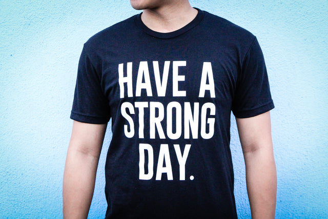 HAVE A STRONG DAY. || MENTAL STRENGTH SHIRT (BLACK) - MENTAL HEALTH AWARENESS, ANXIETY, DEPRESSION - HAVE A STRONG DAY.