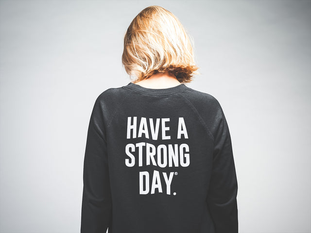 CHOICE CREWNECK SWEATSHIRT | HAVE A STRONG DAY (BLACK)-MENTAL HEALTH AWARENESS