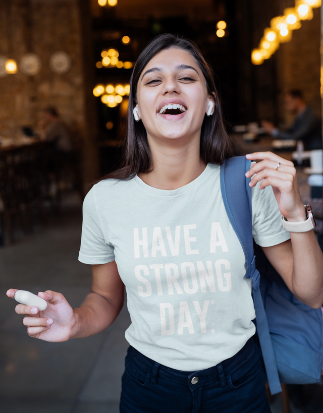 HAVE A STRONG DAY. || MENTAL STRENGTH SHIRT (ICE BLUE) - MENTAL HEALTH AWARENESS