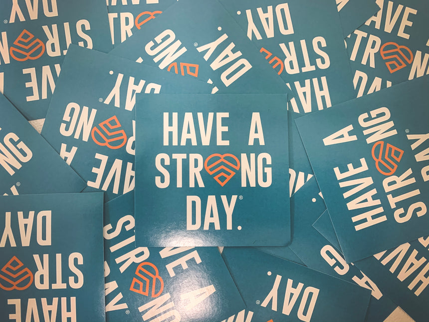 HAVE A STRONG DAY. | MENTAL HEALTH | SLOGAN HEART STICKER - LOVE, ANXIETY, DEPRESSION, SELF-CARE - HAVE A STRONG DAY.