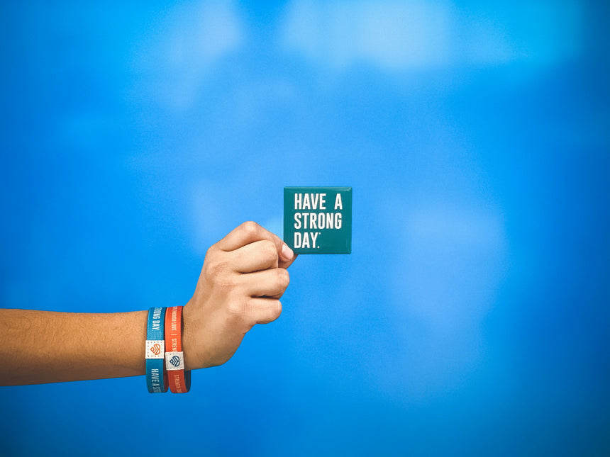 HAVE A STRONG DAY. | MENTAL HEALTH | SLOGAN BUTTON - LOVE, ANXIETY, DEPRESSION, SELF-CARE - HAVE A STRONG DAY.