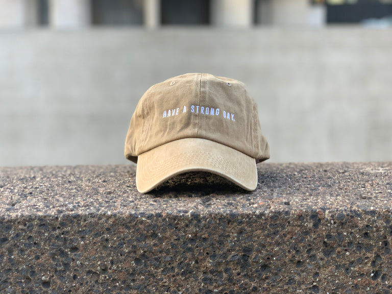 HAVE A STRONG DAY. | PIGMENT DYED HAT (KHAKI) - MENTAL HEALTH AWARENESS, ANXIETY, DEPRESSION, - HAVE A STRONG DAY.