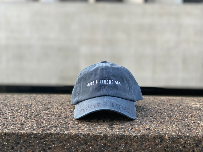 HAVE A STRONG DAY. | PIGMENT DYED HAT (NAVY) - MENTAL HEALTH AWARENESS, ANXIETY, DEPRESSION, - HAVE A STRONG DAY.