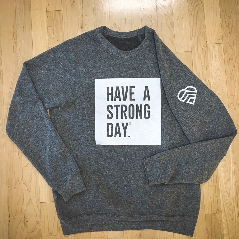 HAVE A STRONG DAY. | MENTAL STRENGTH CREW (GREY)-MENTAL HEALTH AWARENESS, ANXIETY, DEPRESSION - HAVE A STRONG DAY.
