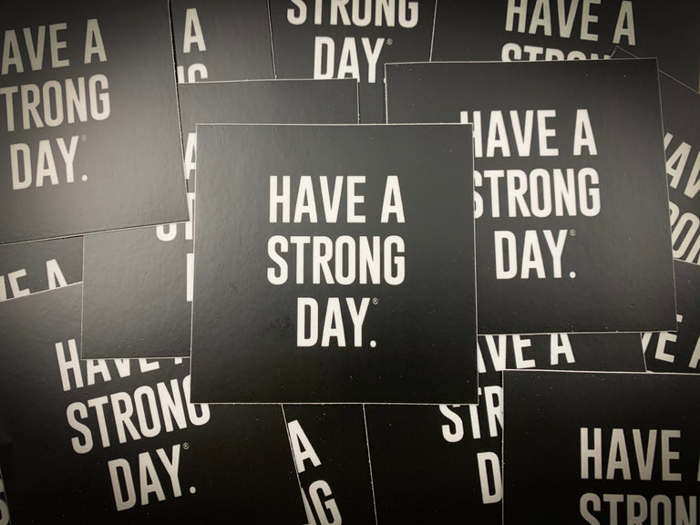 BLACK VINYL STICKER | HAVE A STRONG DAY. | MENTAL HEALTH | LOVE, ANXIETY, DEPRESSION, SELF-CARE - HAVE A STRONG DAY.